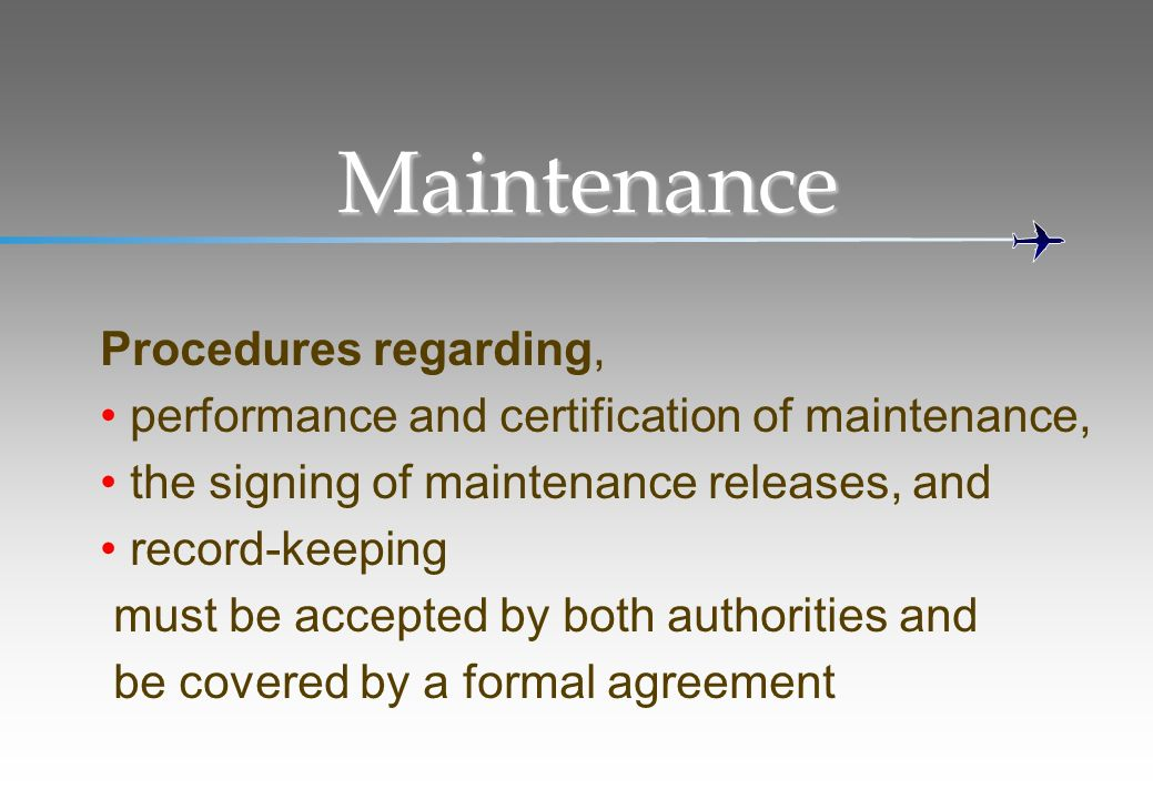 Maintenance Procedures regarding, performance and certification of maintenance, the signing of maintenance releases, and record-keeping must be accept