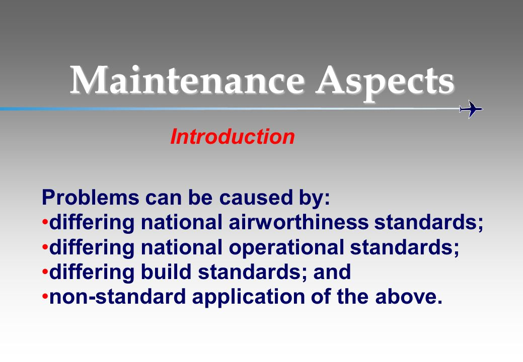 Problems can be caused by: differing national airworthiness standards; differing national operational standards; differing build standards; and non-st