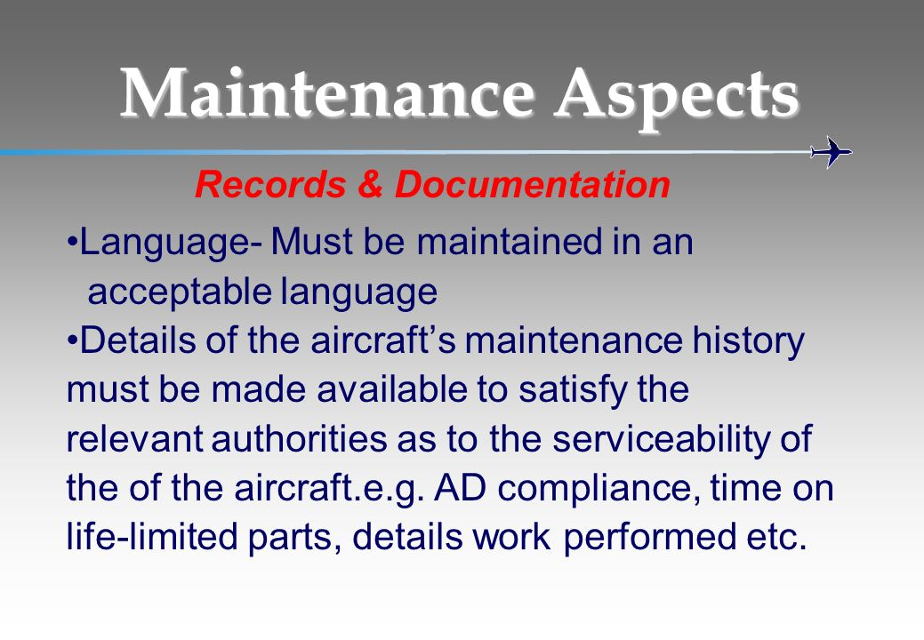 Language- Must be maintained in an acceptable language Details of the aircrafts maintenance history must be made available to satisfy the relevant aut