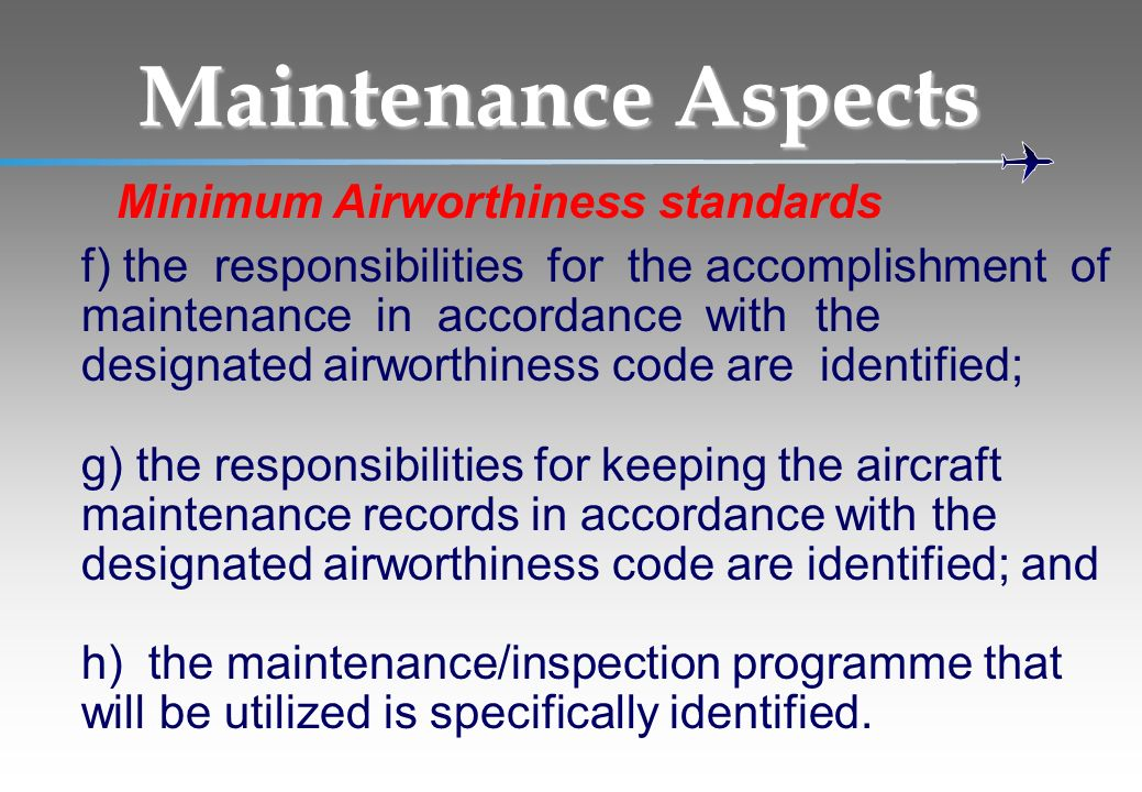 Maintenance Aspects Minimum Airworthiness standards f) the responsibilities for the accomplishment of maintenance in accordance with the designated ai