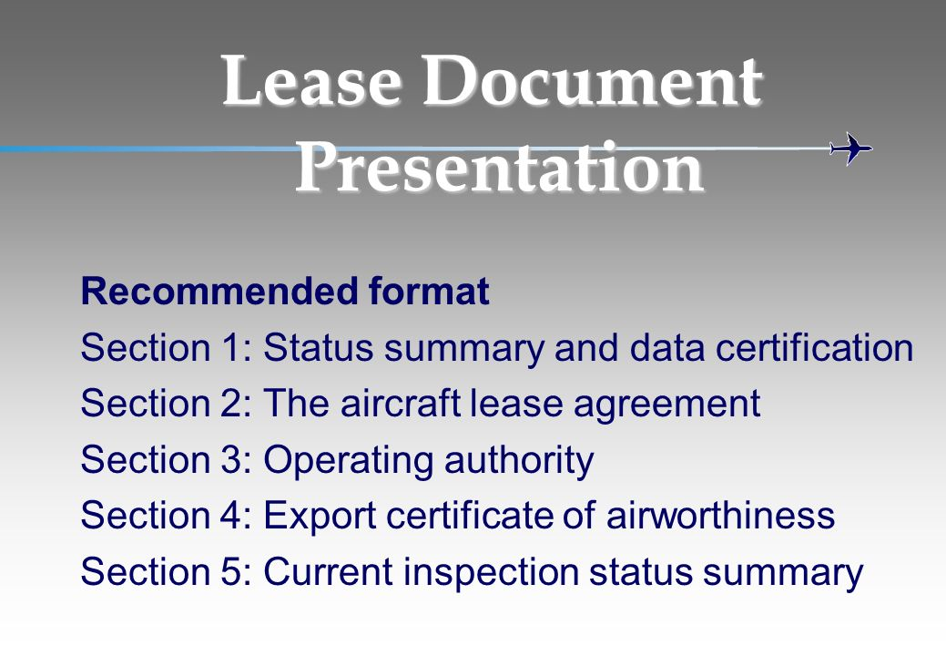 Lease Document Presentation Recommended format Section 1: Status summary and data certification Section 2: The aircraft lease agreement Section 3: Ope