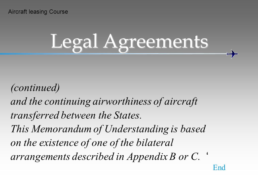 Aircraft leasing Course Legal Agreements (continued) and the continuing airworthiness of aircraft transferred between the States. This Memorandum of U