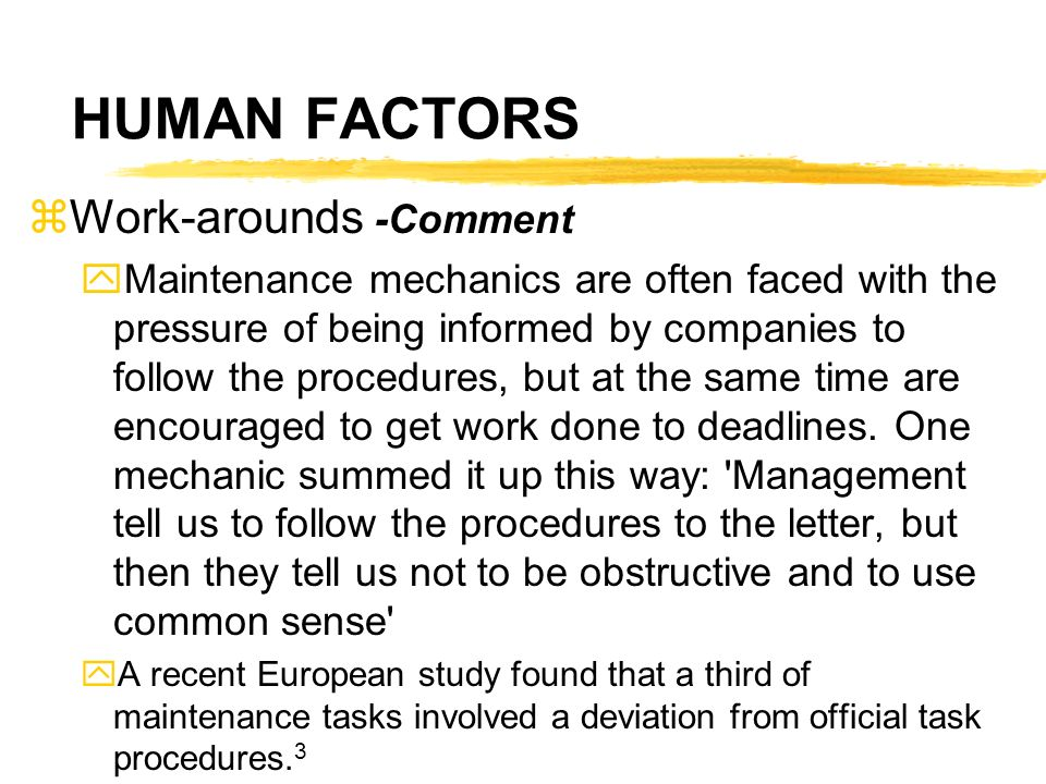 HUMAN FACTORS zWork-arounds -Comment yMaintenance mechanics are often faced with the pressure of being informed by companies to follow the procedures,