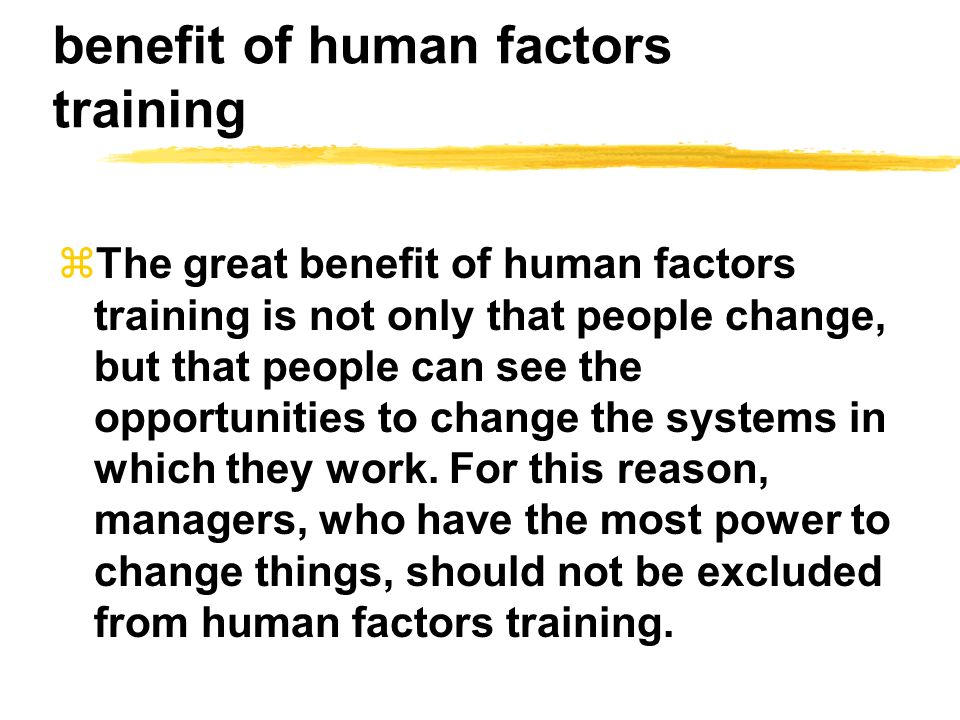 benefit of human factors training zThe great benefit of human factors training is not only that people change, but that people can see the opportuniti