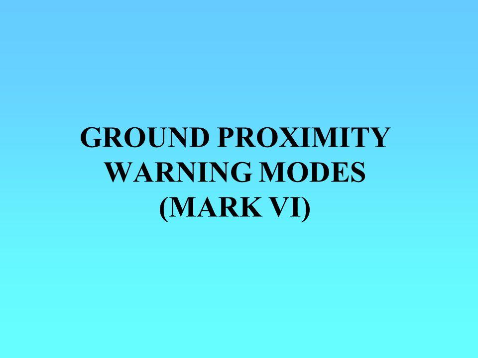 GROUND PROXIMITY WARNING MODES (MARK VI)