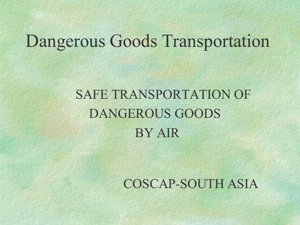 Dangerous Goods Transportation SAFE TRANSPORTATION OF DANGEROUS GOODS BY AIR COSCAP-SOUTH ASIA