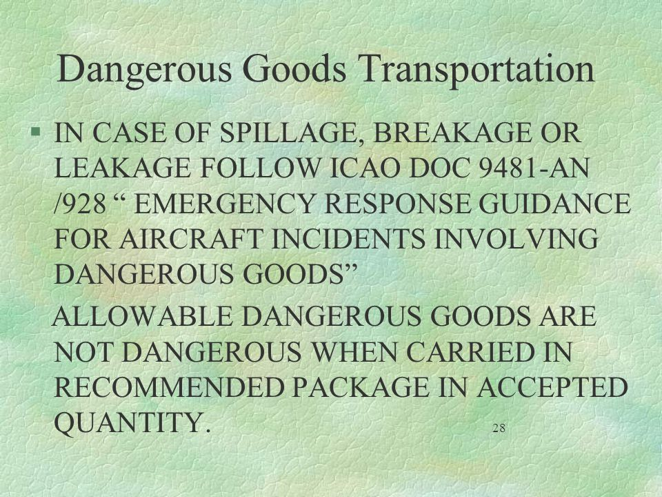 Dangerous Goods Transportation §IN CASE OF SPILLAGE, BREAKAGE OR LEAKAGE FOLLOW ICAO DOC 9481-AN /928 EMERGENCY RESPONSE GUIDANCE FOR AIRCRAFT INCIDEN