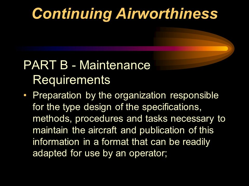 Continuing Airworthiness PART B - Maintenance Requirements Preparation by the organization responsible for the type design of the specifications, meth