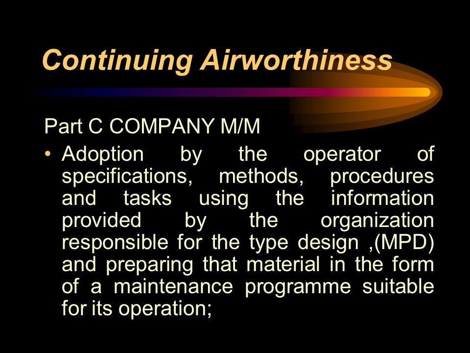 Continuing Airworthiness Part C COMPANY M/M Adoption by the operator of specifications, methods, procedures and tasks using the information provided b