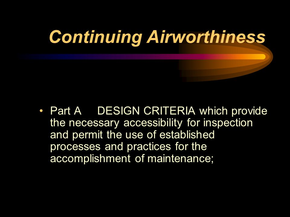 Continuing Airworthiness Part A DESIGN CRITERIA which provide the necessary accessibility for inspection and permit the use of established processes a