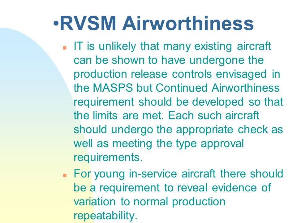 RVSM Airworthiness n IT is unlikely that many existing aircraft can be shown to have undergone the production release controls envisaged in the MASPS