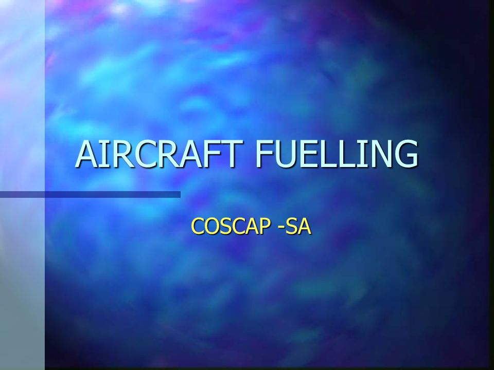 COSCAP Aircraft Fuelling n Training of personnel Personnel both at the vendors establishment and operators must be fully conversant with requirements of the aircraft, Safety precautions, Fire fighting, how to summon Airport Fire tenders,disposal of spilled fuel etc.