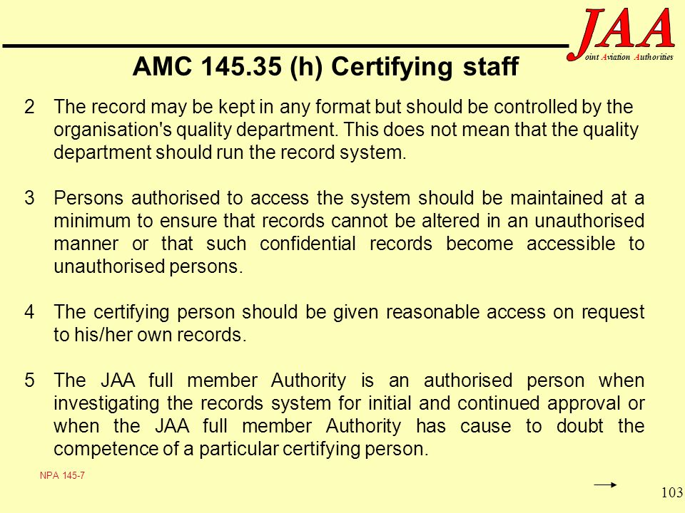 103 ointAviationAuthorities AMC 145.35 (h) Certifying staff 2The record may be kept in any format but should be controlled by the organisation's quali