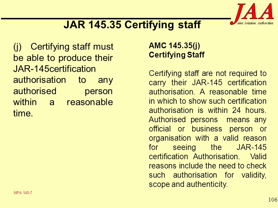 106 ointAviationAuthorities JAR 145.35 Certifying staff (j)Certifying staff must be able to produce their JAR-145certification authorisation to any au