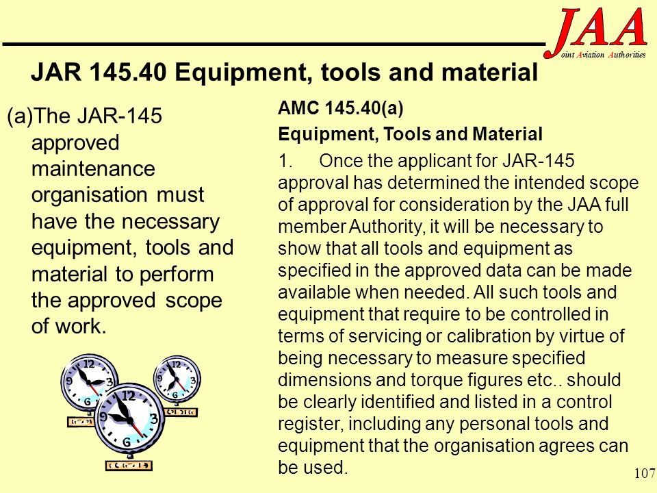 107 ointAviationAuthorities JAR 145.40 Equipment, tools and material (a)The JAR-145 approved maintenance organisation must have the necessary equipmen