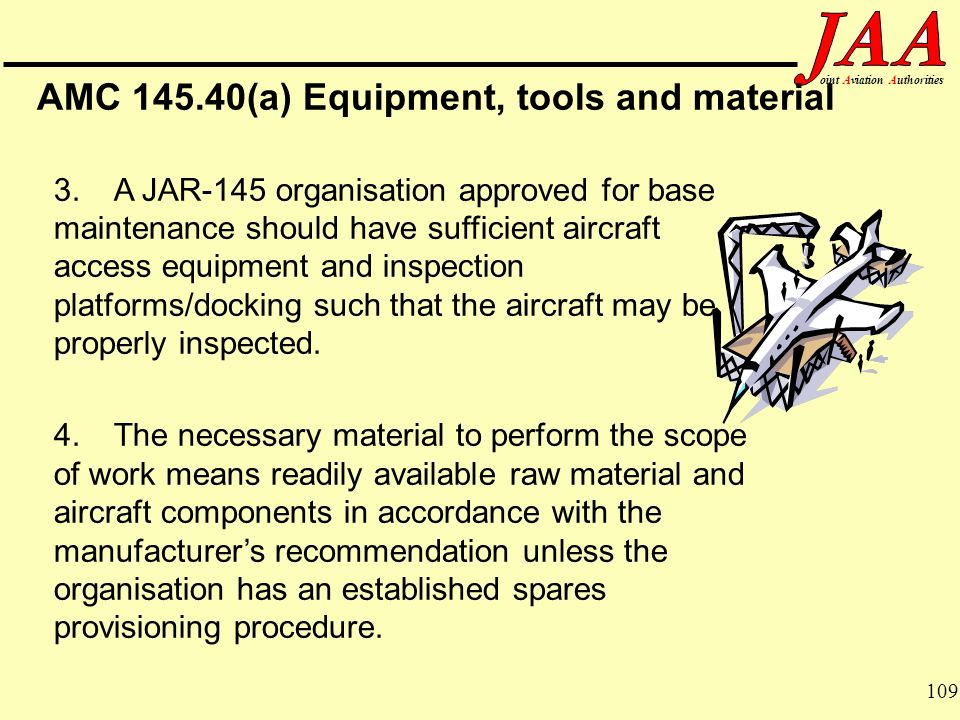 109 ointAviationAuthorities AMC 145.40(a) Equipment, tools and material 3.A JAR-145 organisation approved for base maintenance should have sufficient
