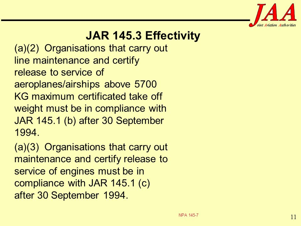 11 ointAviationAuthorities JAR 145.3 Effectivity (a)(2) Organisations that carry out line maintenance and certify release to service of aeroplanes/air