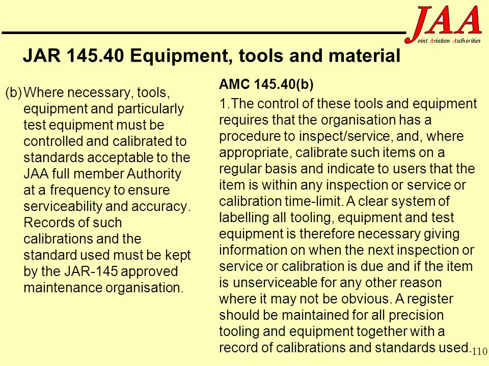 110 ointAviationAuthorities JAR 145.40 Equipment, tools and material (b)Where necessary, tools, equipment and particularly test equipment must be cont