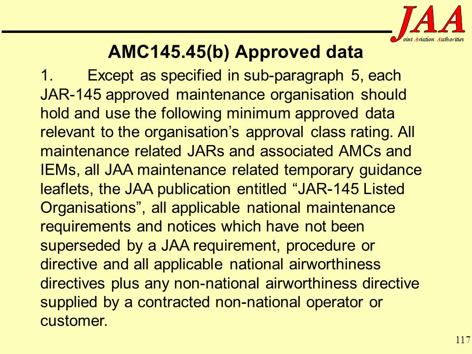 117 ointAviationAuthorities AMC145.45(b) Approved data 1. Except as specified in sub-paragraph 5, each JAR-145 approved maintenance organisation shoul