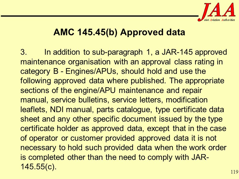 119 ointAviationAuthorities AMC 145.45(b) Approved data 3. In addition to sub-paragraph 1, a JAR-145 approved maintenance organisation with an approva