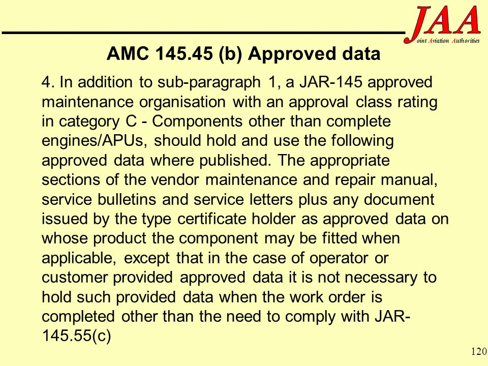 120 ointAviationAuthorities AMC 145.45 (b) Approved data 4. In addition to sub-paragraph 1, a JAR-145 approved maintenance organisation with an approv
