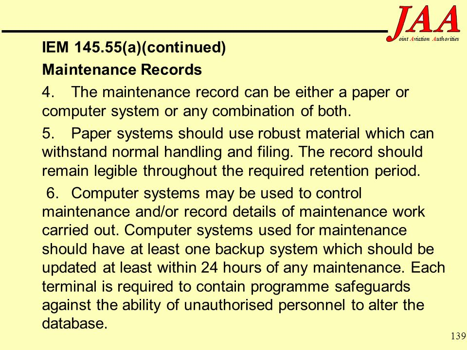 139 ointAviationAuthorities IEM 145.55(a)(continued) Maintenance Records 4.The maintenance record can be either a paper or computer system or any comb
