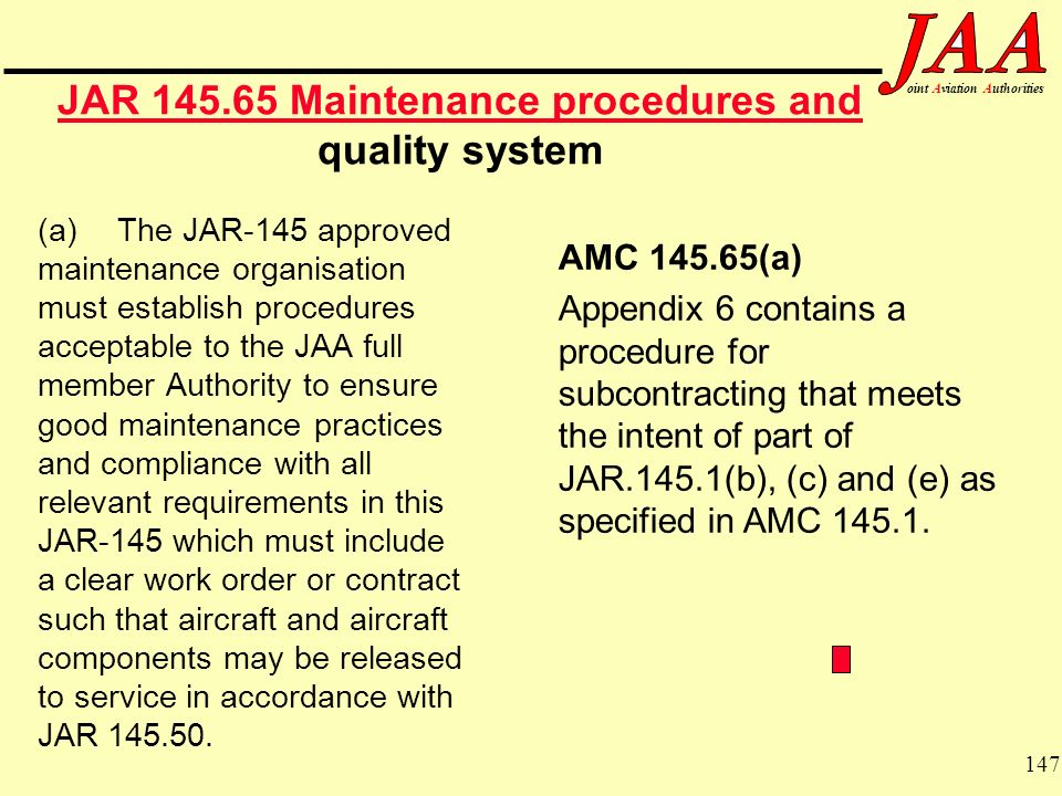 147 ointAviationAuthorities JAR 145.65 Maintenance procedures and JAR 145.65 Maintenance procedures and quality system (a) The JAR-145 approved mainte