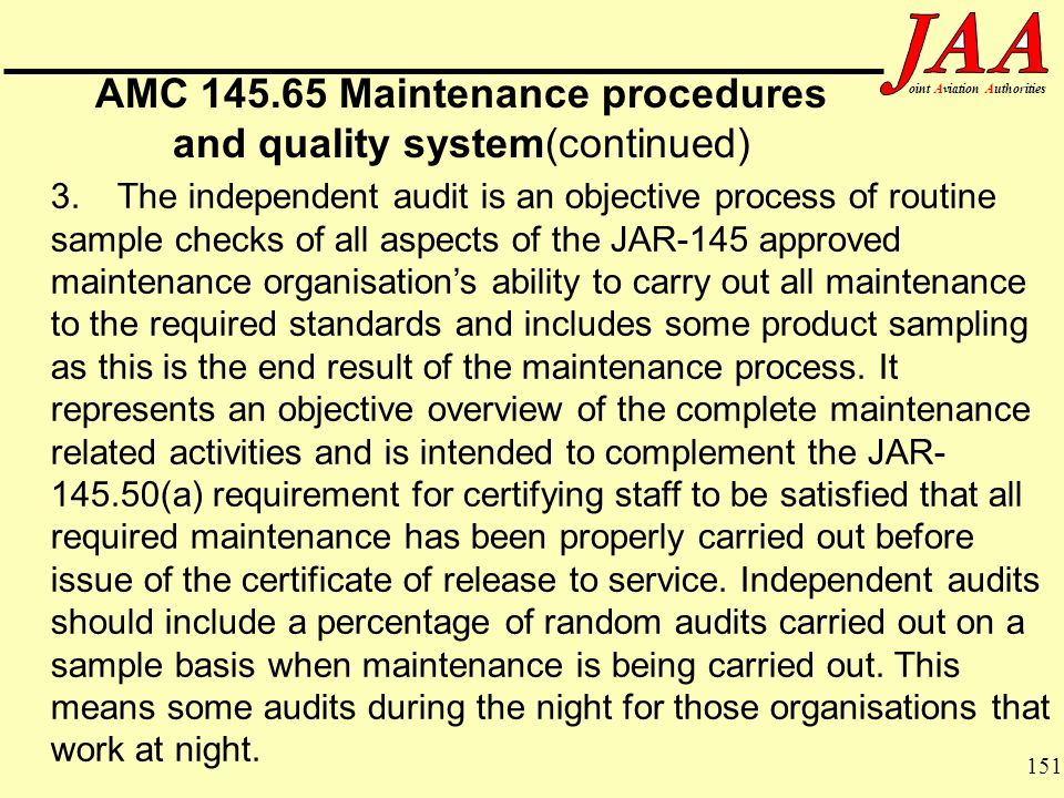 151 ointAviationAuthorities AMC 145.65 Maintenance procedures and quality system(continued) 3.The independent audit is an objective process of routine