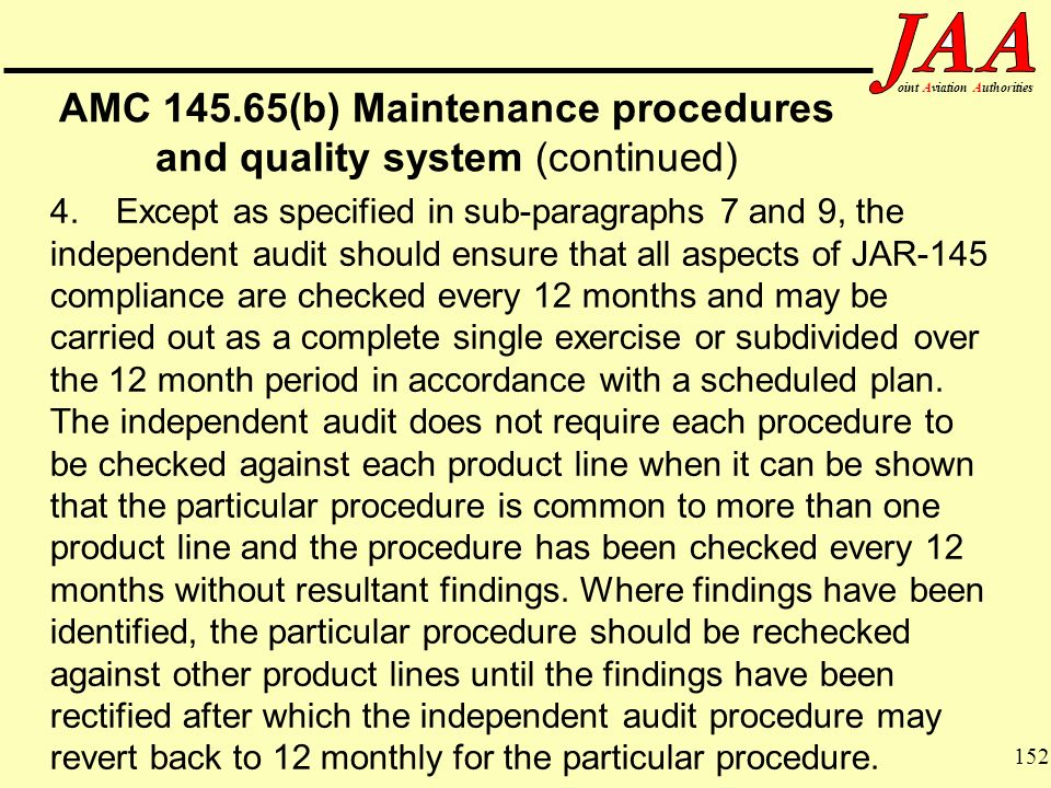 152 ointAviationAuthorities AMC 145.65(b) Maintenance procedures and quality system (continued) 4.Except as specified in sub-paragraphs 7 and 9, the i