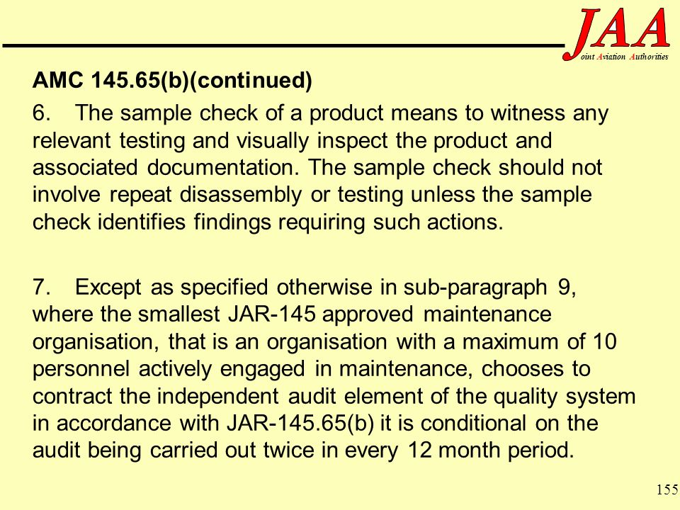 155 ointAviationAuthorities AMC 145.65(b)(continued) 6.The sample check of a product means to witness any relevant testing and visually inspect the pr