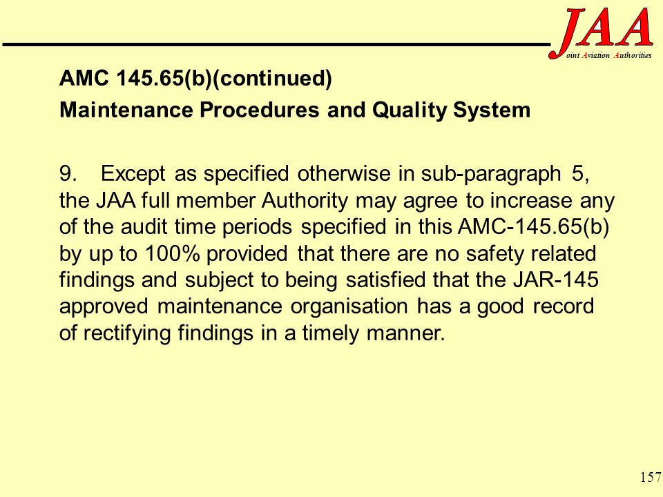 157 ointAviationAuthorities AMC 145.65(b)(continued) Maintenance Procedures and Quality System 9.Except as specified otherwise in sub-paragraph 5, the