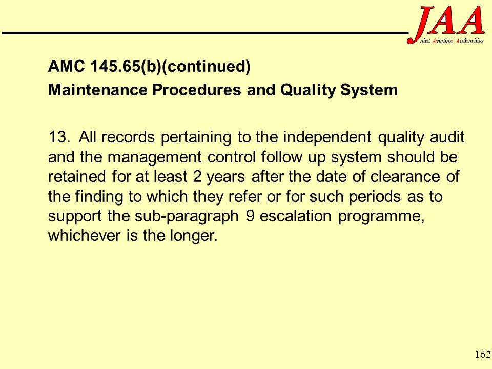 162 ointAviationAuthorities AMC 145.65(b)(continued) Maintenance Procedures and Quality System 13.All records pertaining to the independent quality au
