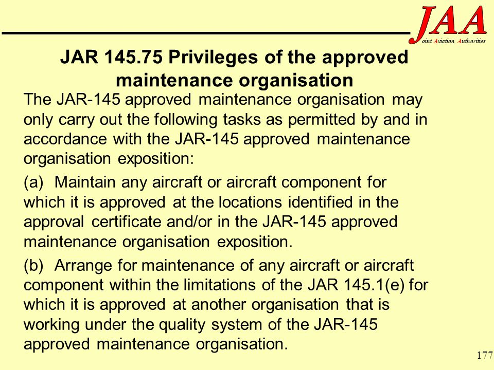 177 ointAviationAuthorities JAR 145.75 Privileges of the approved maintenance organisation The JAR-145 approved maintenance organisation may only carr