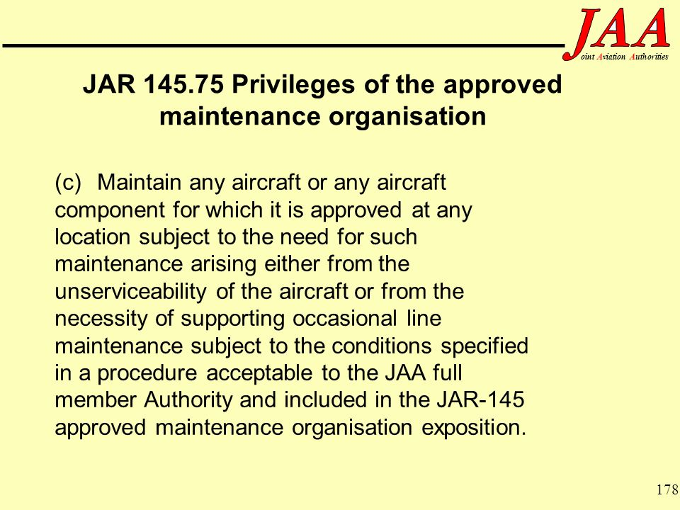 178 ointAviationAuthorities JAR 145.75 Privileges of the approved maintenance organisation (c)Maintain any aircraft or any aircraft component for whic