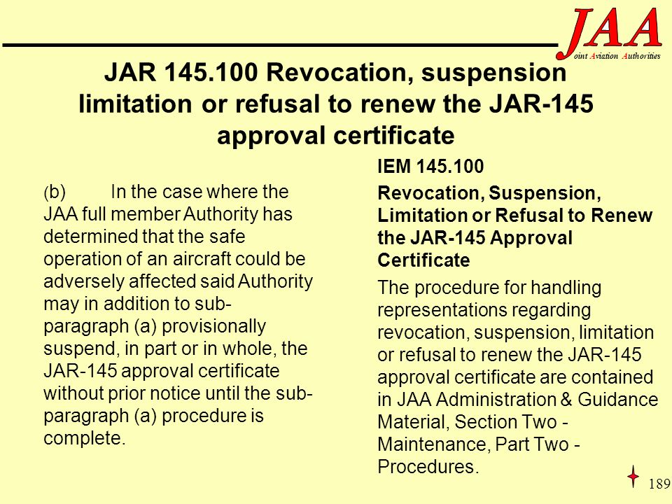 189 ointAviationAuthorities JAR 145.100 Revocation, suspension limitation or refusal to renew the JAR-145 approval certificate IEM 145.100 Revocation,