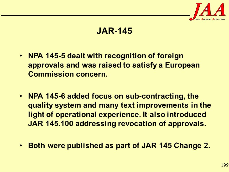 199 ointAviationAuthorities JAR-145 NPA 145-5 dealt with recognition of foreign approvals and was raised to satisfy a European Commission concern. NPA