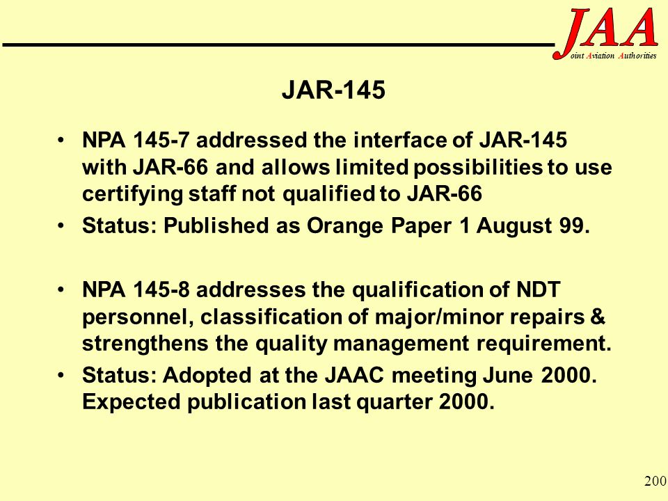 200 ointAviationAuthorities JAR-145 NPA 145-7 addressed the interface of JAR-145 with JAR-66 and allows limited possibilities to use certifying staff