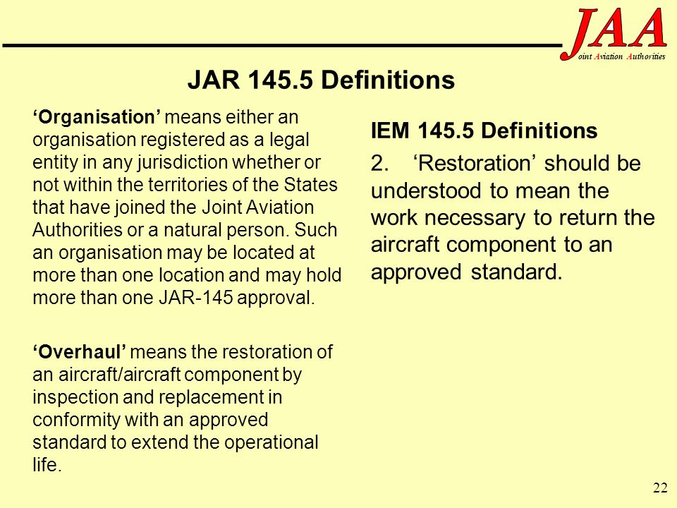22 ointAviationAuthorities JAR 145.5 Definitions Organisation means either an organisation registered as a legal entity in any jurisdiction whether or