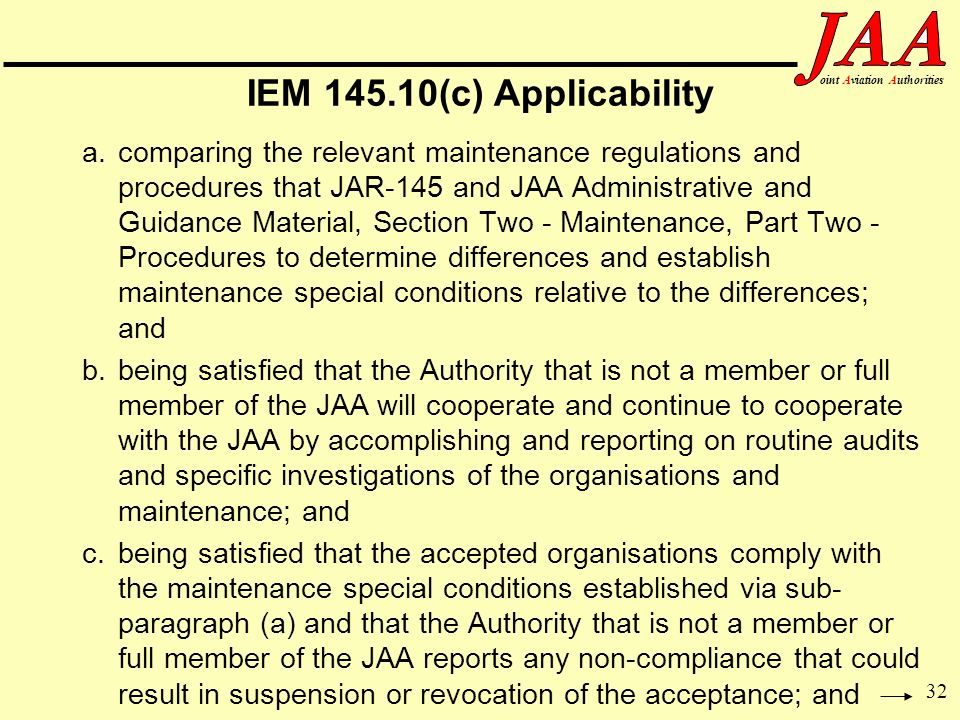 32 ointAviationAuthorities IEM 145.10(c) Applicability a.comparing the relevant maintenance regulations and procedures that JAR-145 and JAA Administra
