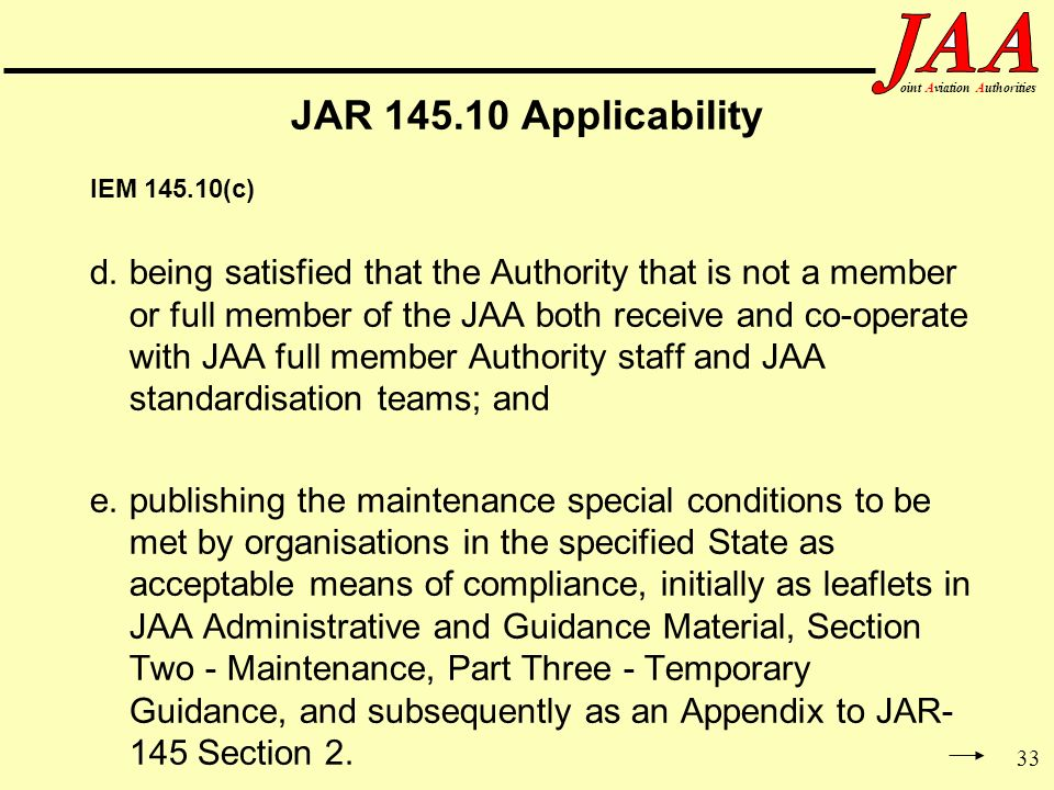 33 ointAviationAuthorities JAR 145.10 Applicability IEM 145.10(c) d.being satisfied that the Authority that is not a member or full member of the JAA