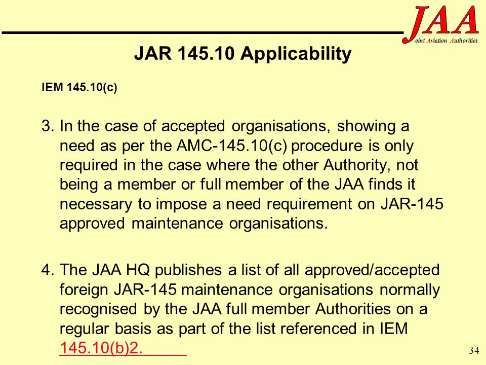 34 ointAviationAuthorities JAR 145.10 Applicability IEM 145.10(c) 3.In the case of accepted organisations, showing a need as per the AMC-145.10(c) pro