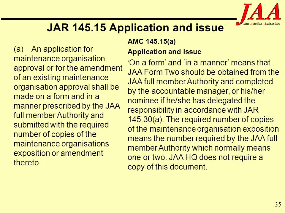 35 ointAviationAuthorities JAR 145.15 Application and issue (a)An application for maintenance organisation approval or for the amendment of an existin
