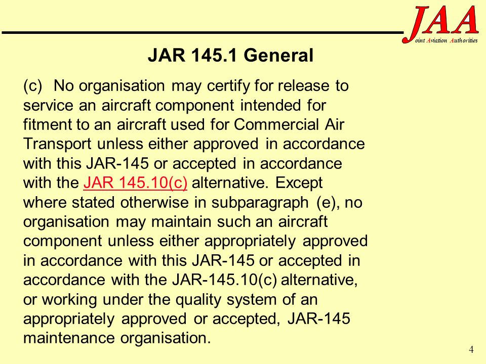 4 ointAviationAuthorities JAR 145.1 General (c) No organisation may certify for release to service an aircraft component intended for fitment to an ai