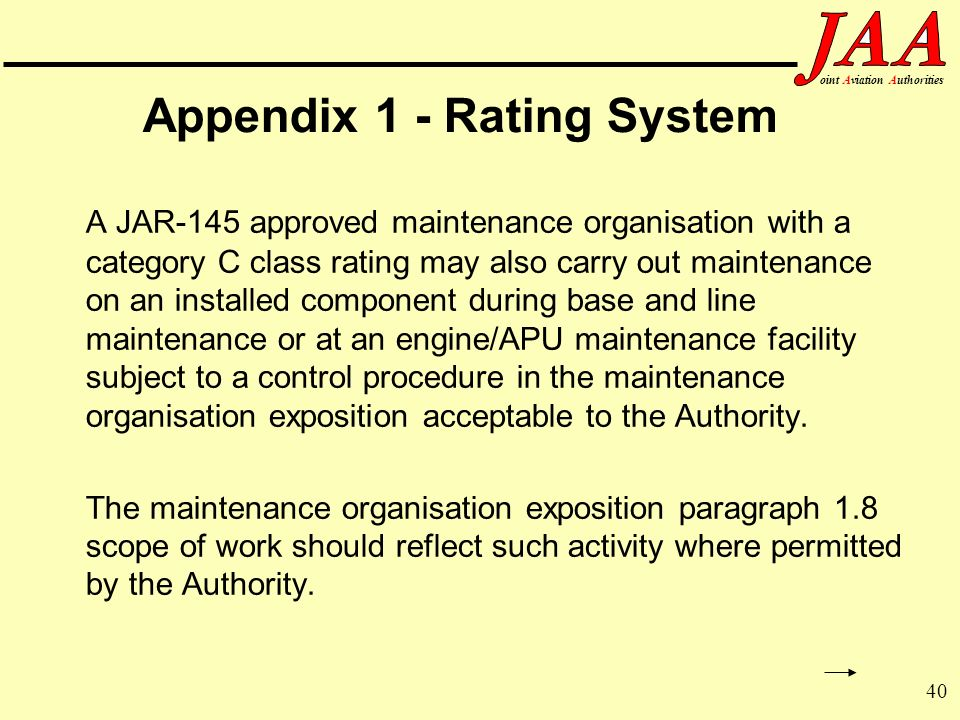 40 ointAviationAuthorities Appendix 1 - Rating System A JAR-145 approved maintenance organisation with a category C class rating may also carry out ma