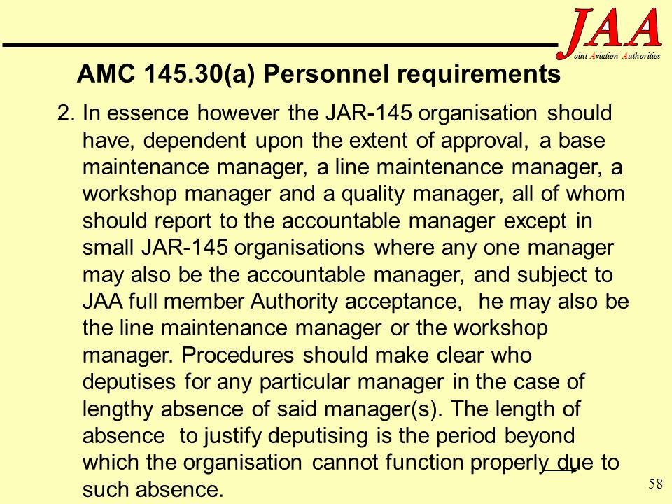 58 ointAviationAuthorities AMC 145.30(a) Personnel requirements 2.In essence however the JAR-145 organisation should have, dependent upon the extent o