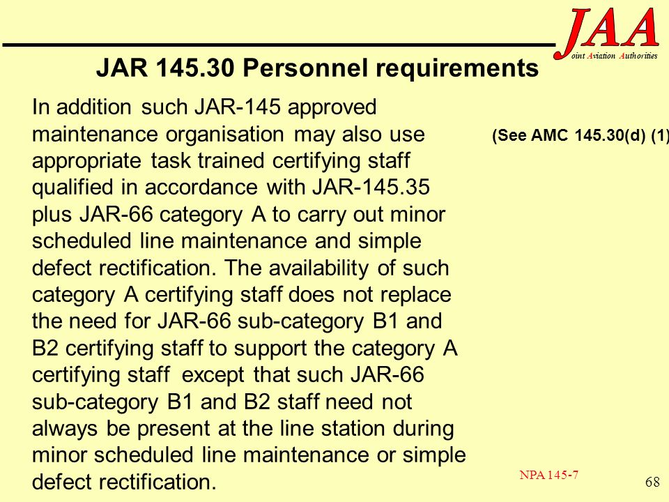 68 ointAviationAuthorities JAR 145.30 Personnel requirements In addition such JAR-145 approved maintenance organisation may also use appropriate task