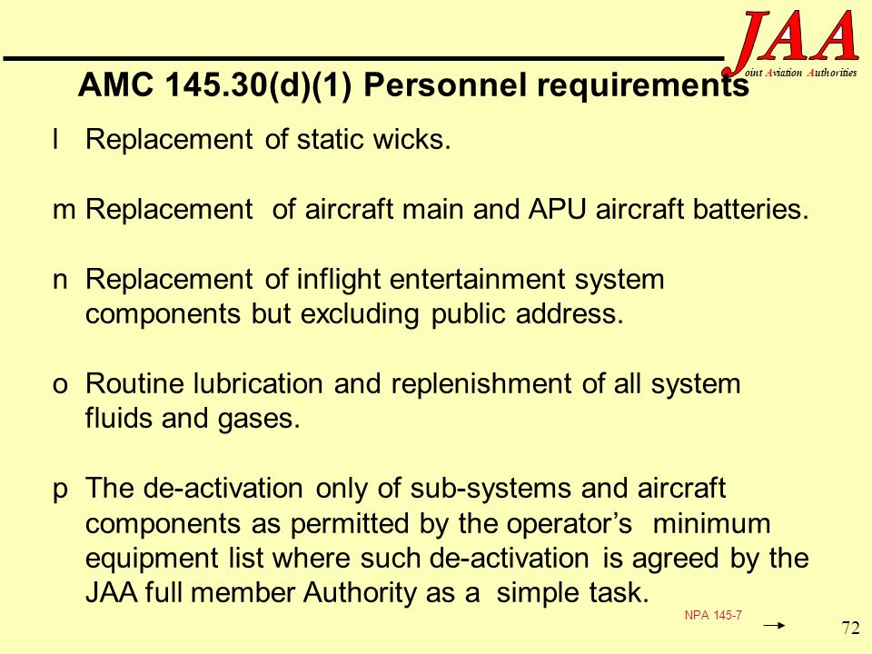 72 ointAviationAuthorities AMC 145.30(d)(1) Personnel requirements lReplacement of static wicks. mReplacement of aircraft main and APU aircraft batter