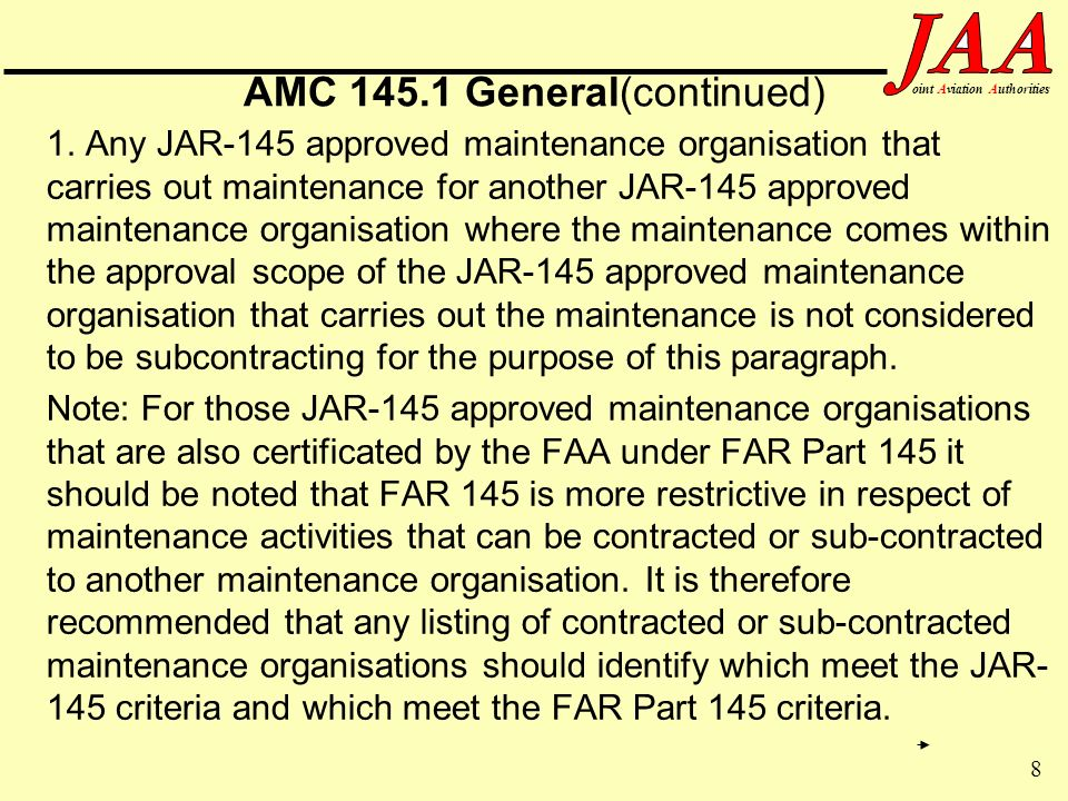 8 ointAviationAuthorities AMC 145.1 General(continued) 1. Any JAR-145 approved maintenance organisation that carries out maintenance for another JAR-1