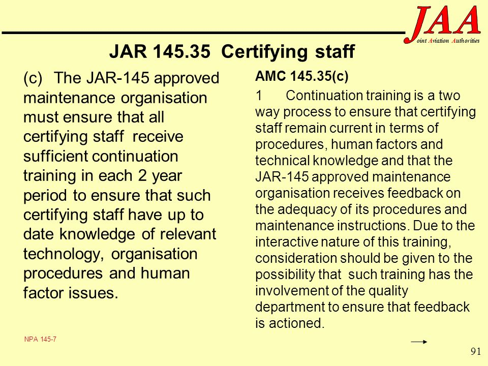 91 ointAviationAuthorities JAR 145.35 Certifying staff (c)The JAR-145 approved maintenance organisation must ensure that all certifying staff receive