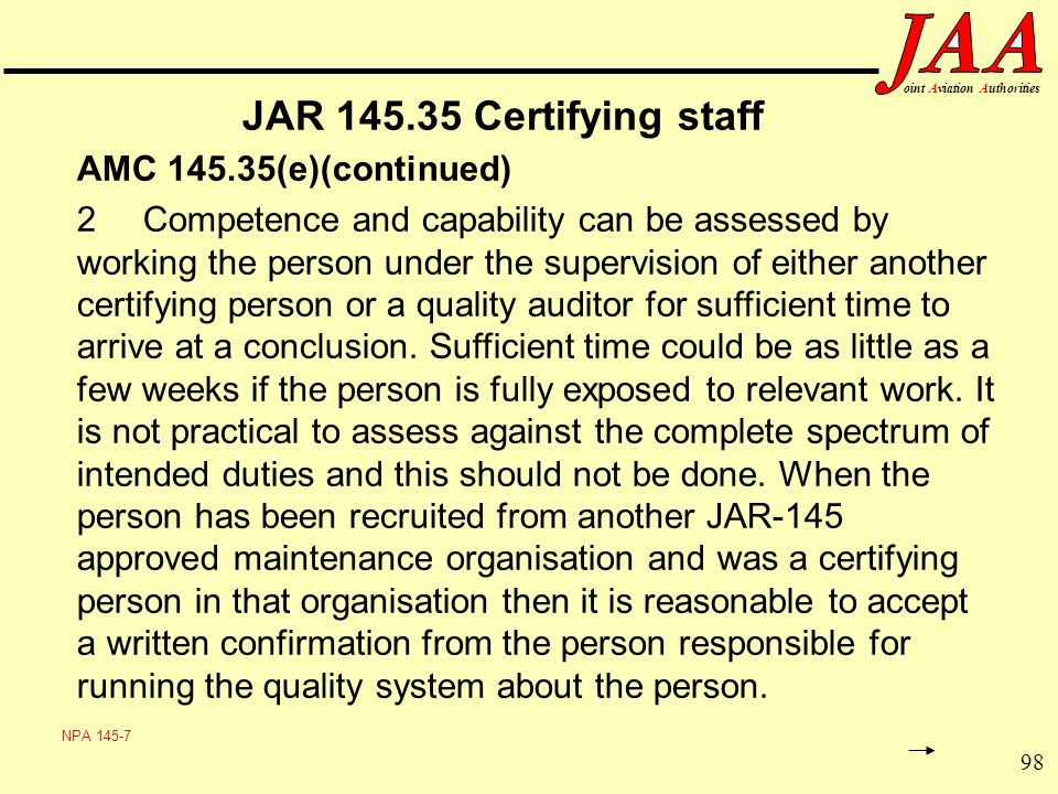 98 ointAviationAuthorities JAR 145.35 Certifying staff AMC 145.35(e)(continued) 2Competence and capability can be assessed by working the person under